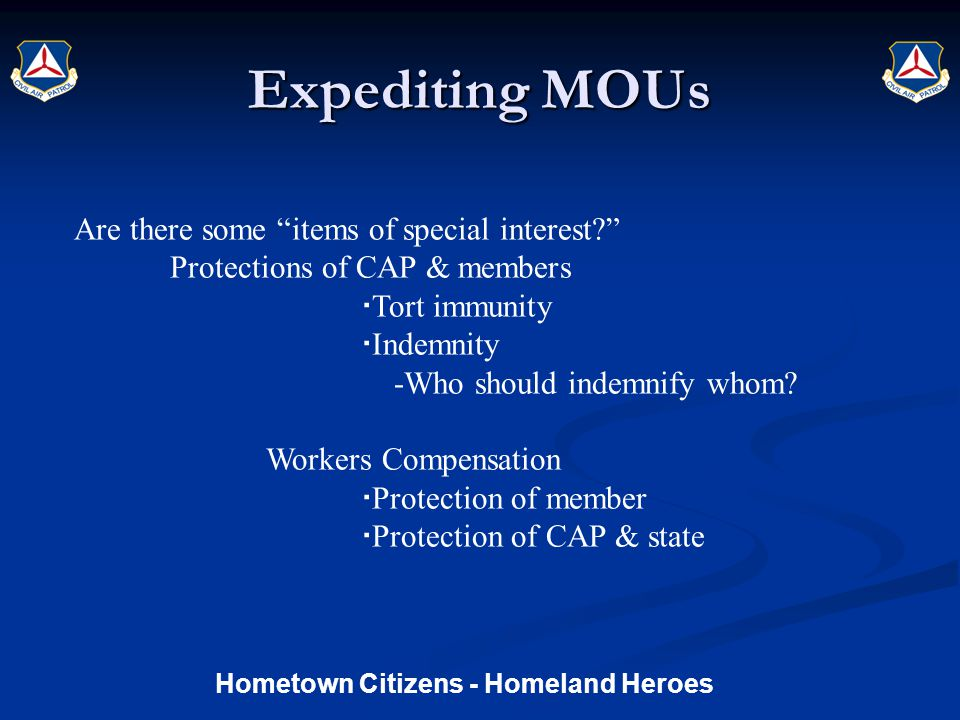 Expediting MOUs Are there some items of special interest Protections of CAP & members  Tort immunity  Indemnity -Who should indemnify whom.