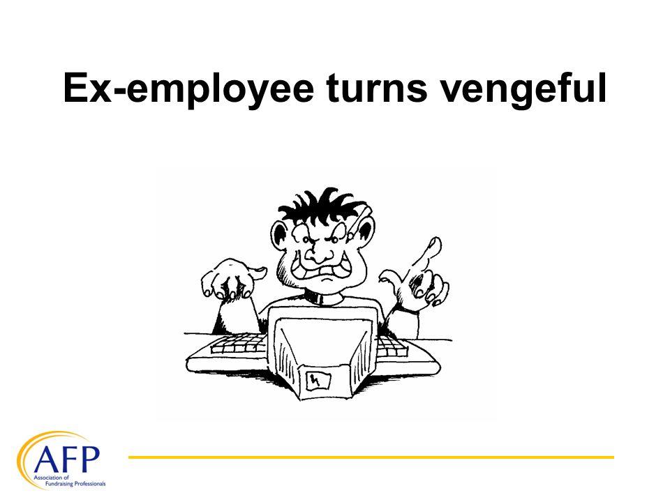 Ex-employee turns vengeful
