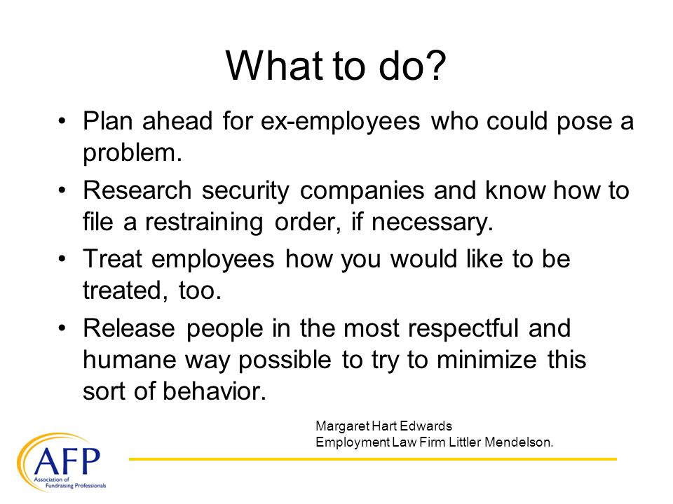 What to do. Plan ahead for ex-employees who could pose a problem.