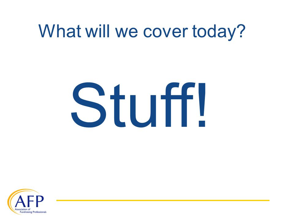 What will we cover today Stuff!