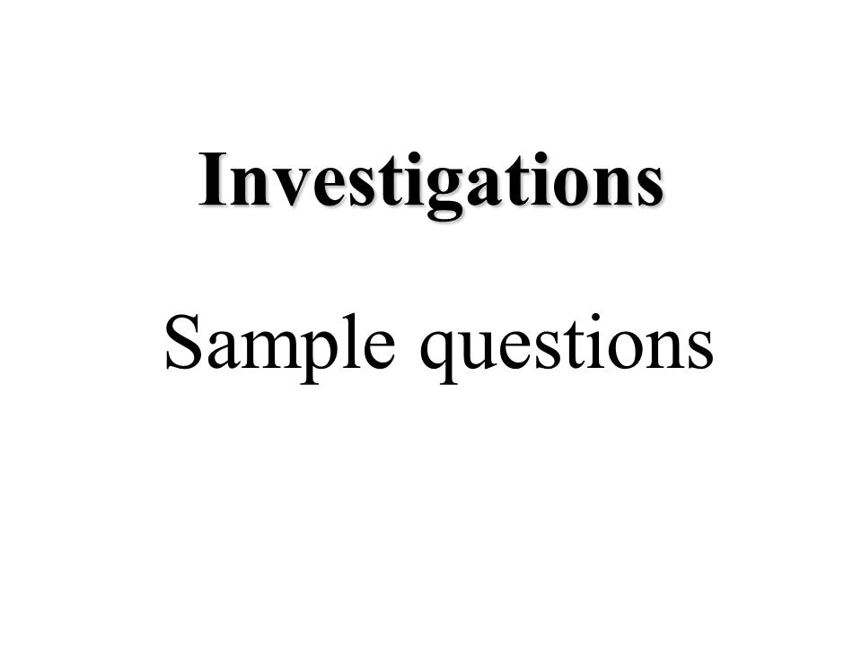 Investigations Sample questions