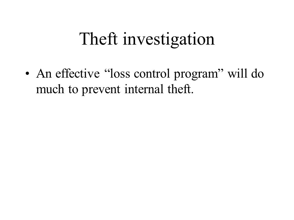 Theft investigation An effective loss control program will do much to prevent internal theft.
