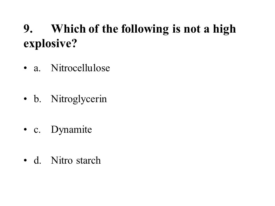 9.Which of the following is not a high explosive.