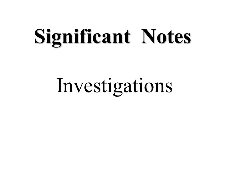 Significant Notes Investigations