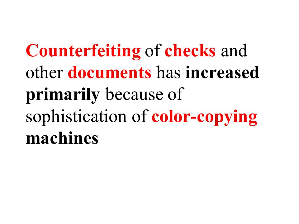 Counterfeiting of checks and other documents has increased primarily because of sophistication of color-copying machines