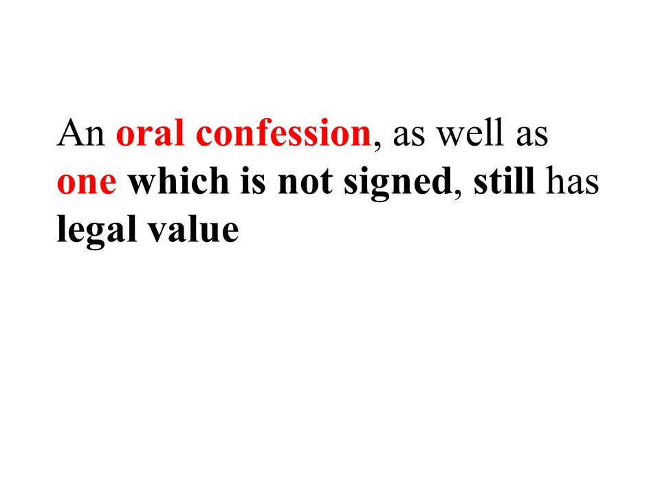 An oral confession, as well as one which is not signed, still has legal value