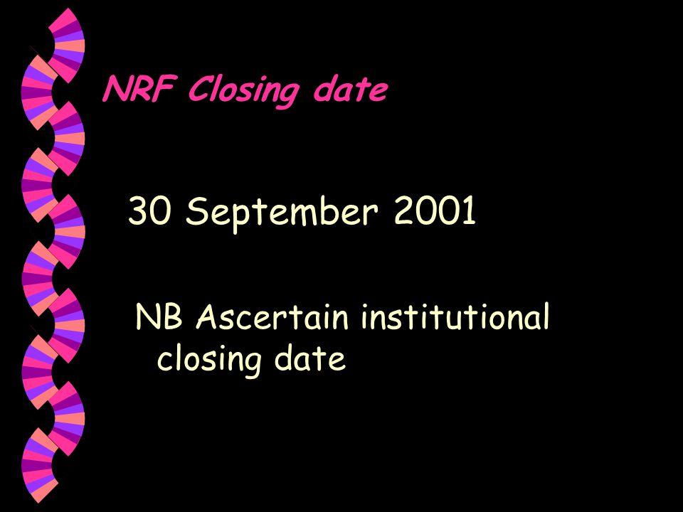 NRF Closing date 30 September 2001 NB Ascertain institutional closing date