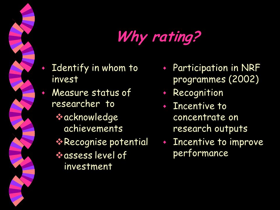 Underlying philosophy w The most important element contributing to good research is the quality of the researcher  Quality research in the past is a good predictor of quality research in the future w Good research will be done by proven researchers whose creativity is given free reign within a specific support framework w Adequate funding should be provided