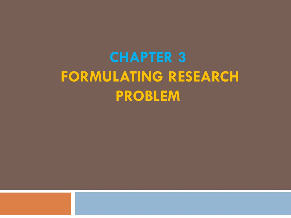 CHAPTER 3 FORMULATING RESEARCH PROBLEM