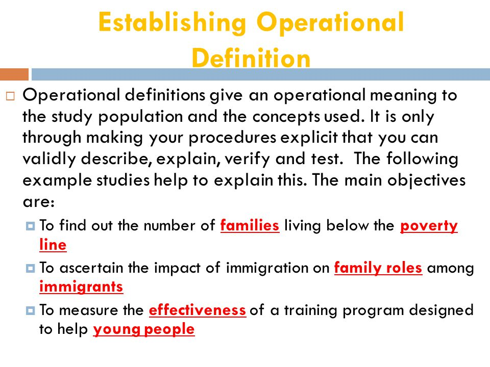 Establishing Operational Definition  Operational definitions give an operational meaning to the study population and the concepts used.