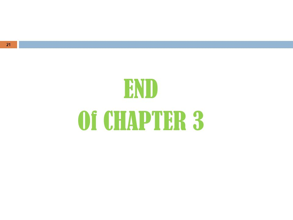 END Of CHAPTER 3 21