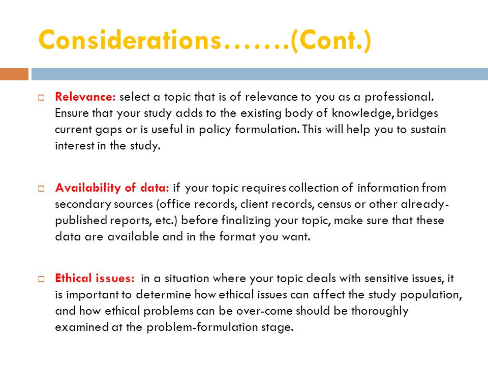Considerations…….(Cont.)  Relevance: select a topic that is of relevance to you as a professional.