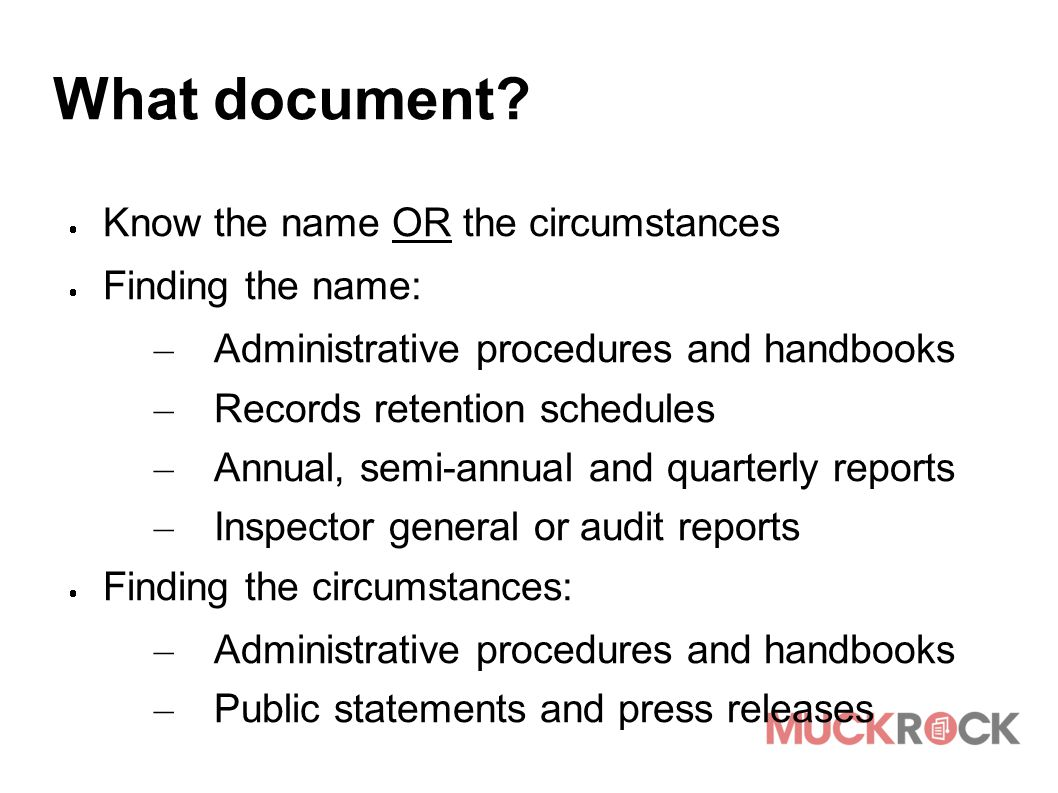What document?  Know the name OR the circumstances  Finding the name: – Administrative procedures and handbooks – Records retention schedules – Annu