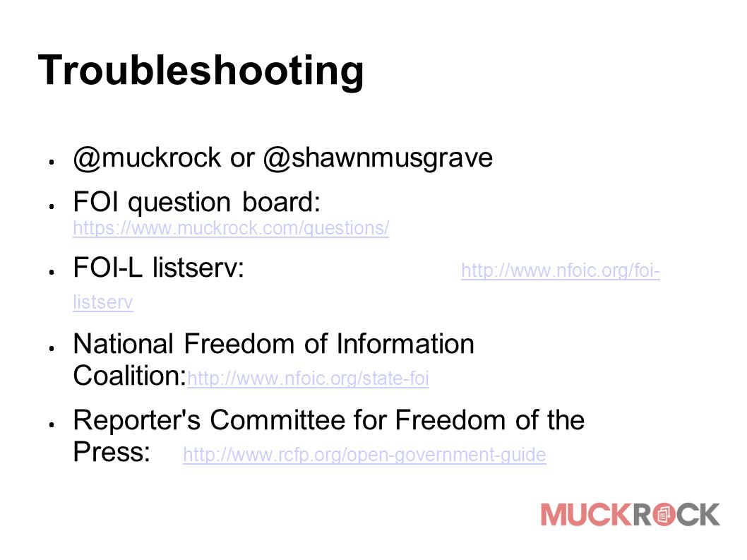 Troubleshooting  @muckrock or @shawnmusgrave  FOI question board: https://www.muckrock.com/questions/ https://www.muckrock.com/questions/  FOI-L li