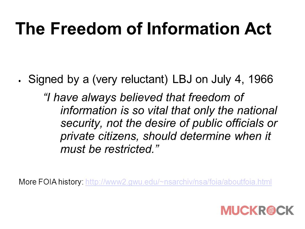 "The Freedom of Information Act  Signed by a (very reluctant) LBJ on July 4, 1966 ""I have always believed that freedom of information is so vital that"