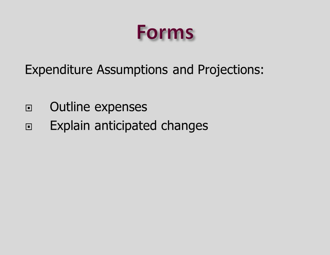 Expenditure Assumptions and Projections:  Outline expenses  Explain anticipated changes