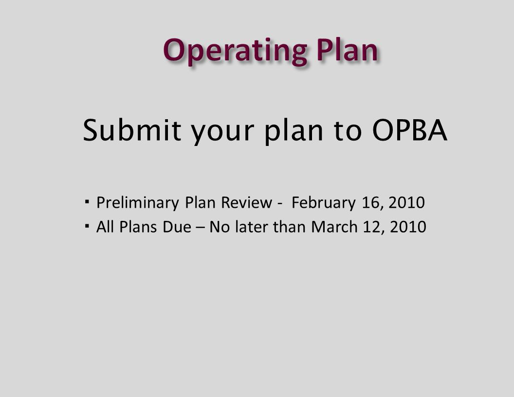  Preliminary Plan Review - February 16, 2010  All Plans Due – No later than March 12, 2010 Submit your plan to OPBA