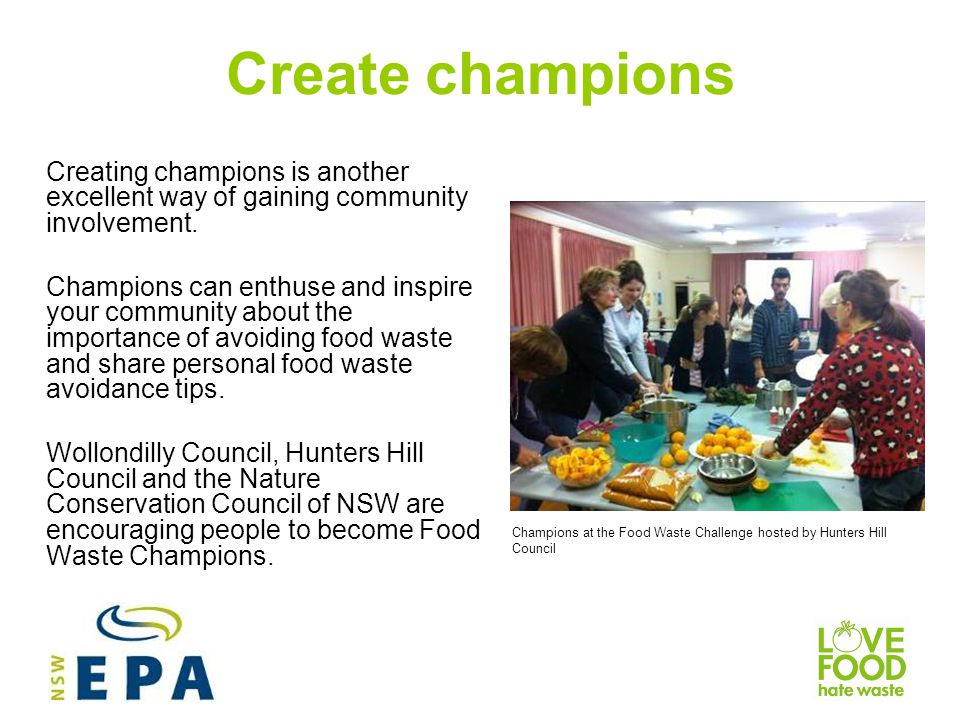 Create champions Creating champions is another excellent way of gaining community involvement.
