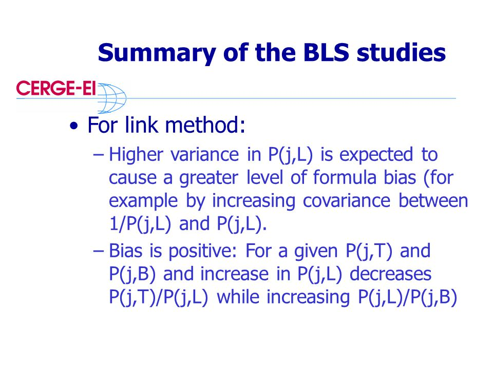 Summary of the BLS studies For link method: –Higher variance in P(j,L) is expected to cause a greater level of formula bias (for example by increasing covariance between 1/P(j,L) and P(j,L).