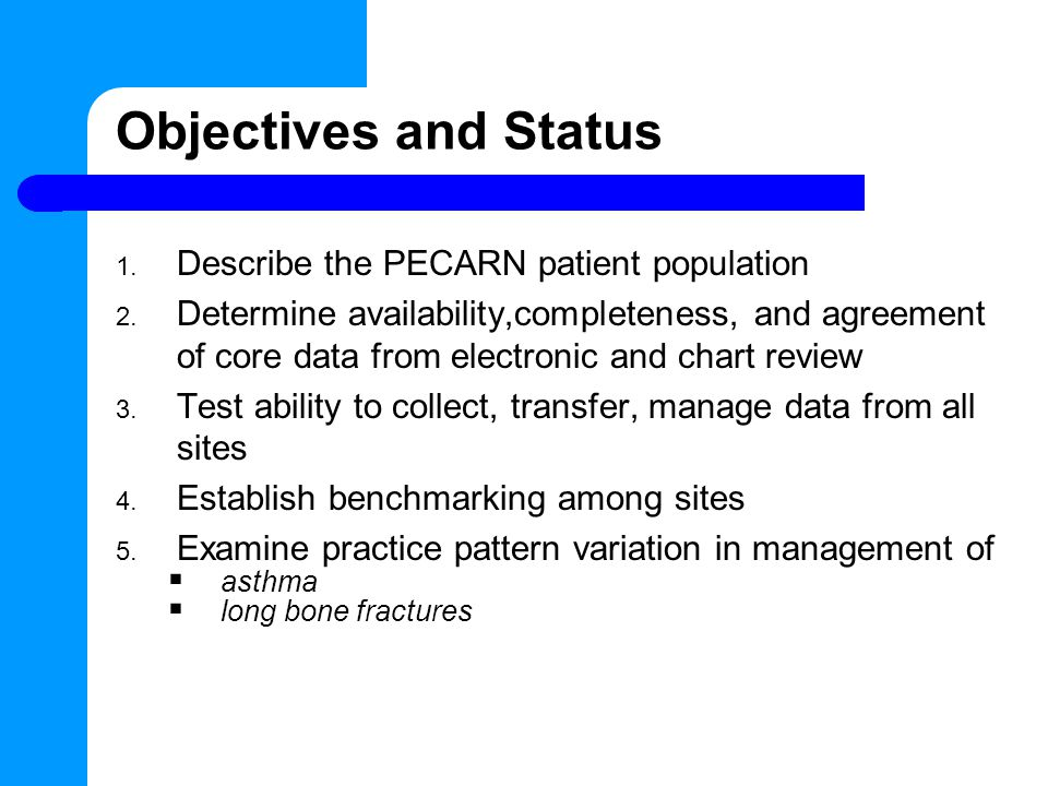Objectives and Status 1. Describe the PECARN patient population 2.