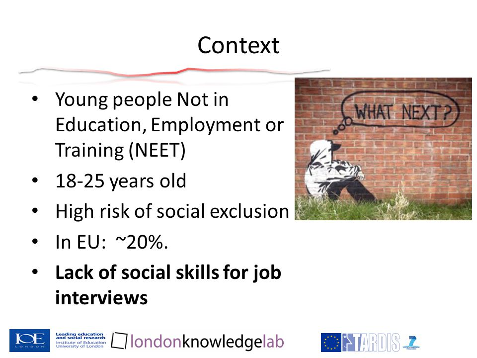 Context Young people Not in Education, Employment or Training (NEET) 18-25 years old High risk of social exclusion In EU: ~20%.