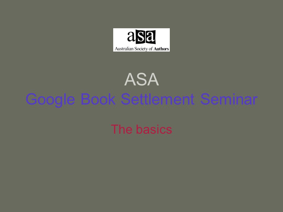 ASA Google Book Settlement Seminar The basics
