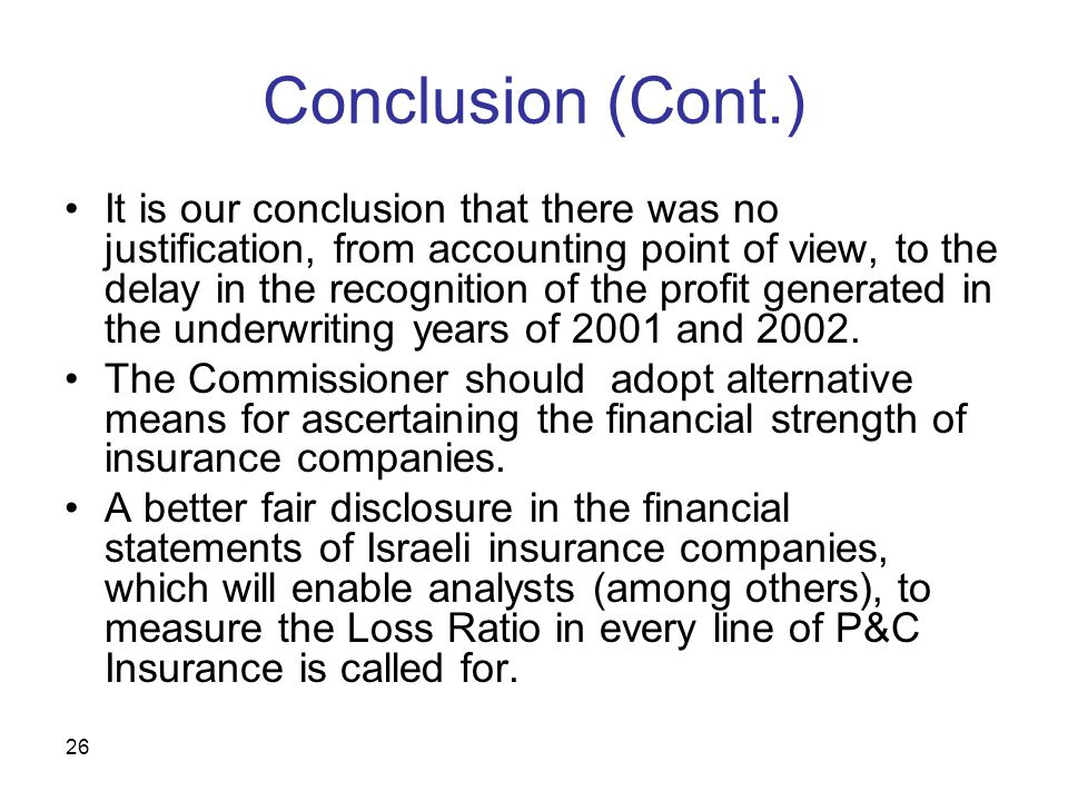 26 Conclusion (Cont.) It is our conclusion that there was no justification, from accounting point of view, to the delay in the recognition of the profit generated in the underwriting years of 2001 and 2002.