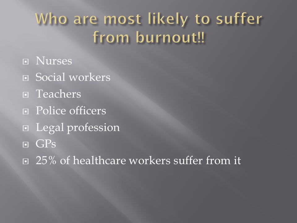  Nurses  Social workers  Teachers  Police officers  Legal profession  GPs  25% of healthcare workers suffer from it