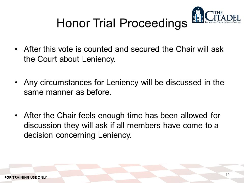 FOR TRAINING USE ONLY Honor Trial Proceedings After this vote is counted and secured the Chair will ask the Court about Leniency.