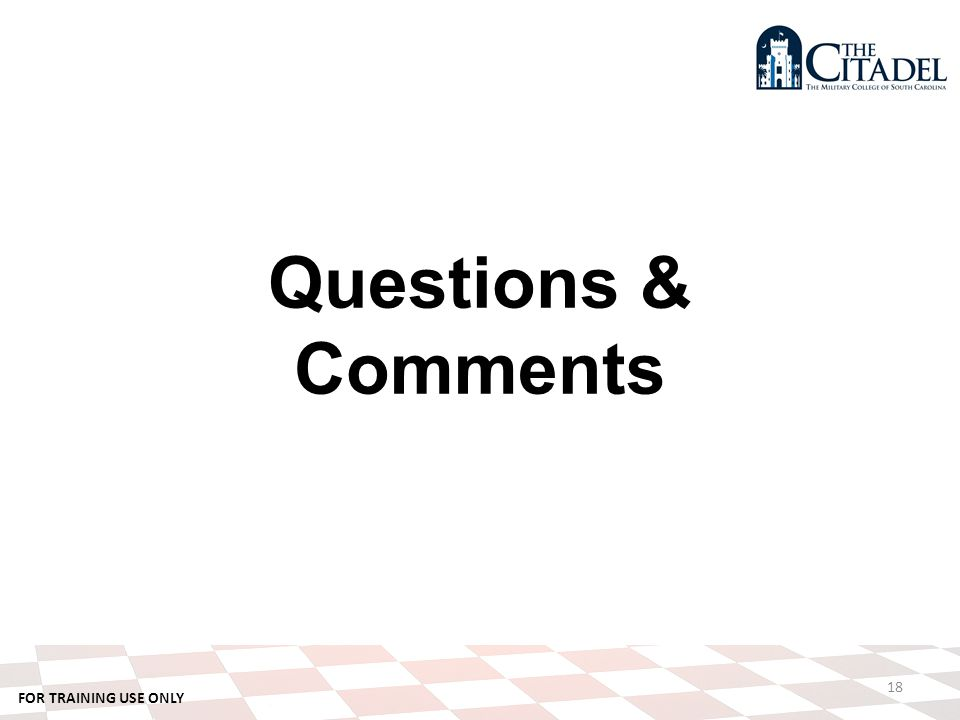 FOR TRAINING USE ONLY Questions & Comments 18