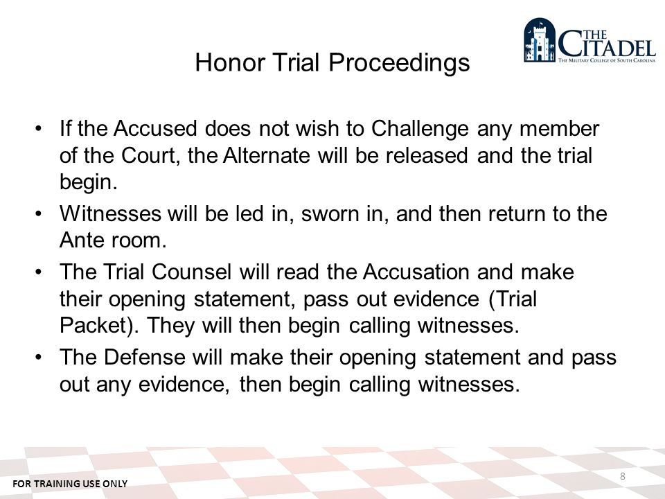 FOR TRAINING USE ONLY Honor Trial Proceedings If the Accused does not wish to Challenge any member of the Court, the Alternate will be released and the trial begin.