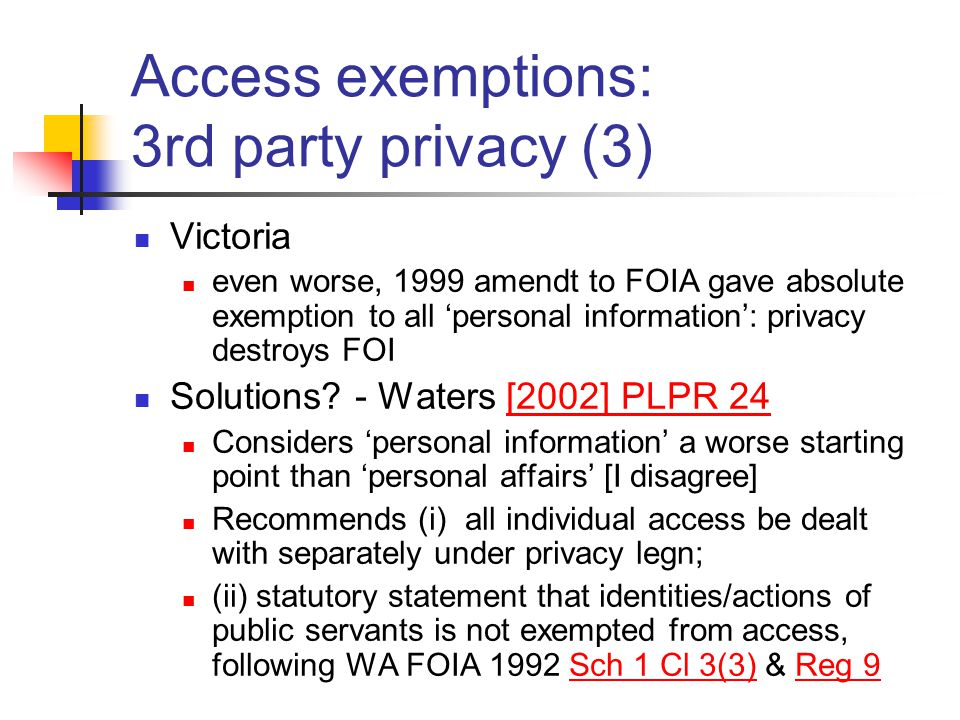 Access exemptions: 3rd party privacy (3) Victoria even worse, 1999 amendt to FOIA gave absolute exemption to all 'personal information': privacy destroys FOI Solutions.