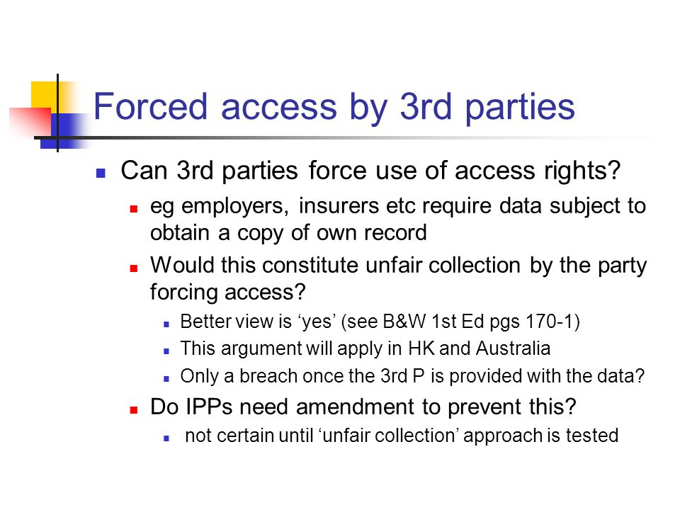 Forced access by 3rd parties Can 3rd parties force use of access rights? eg employers, insurers etc require data subject to obtain a copy of own recor