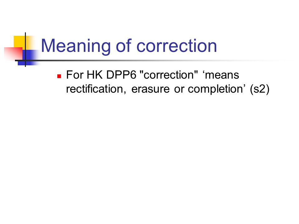 Meaning of correction For HK DPP6 correction 'means rectification, erasure or completion' (s2)