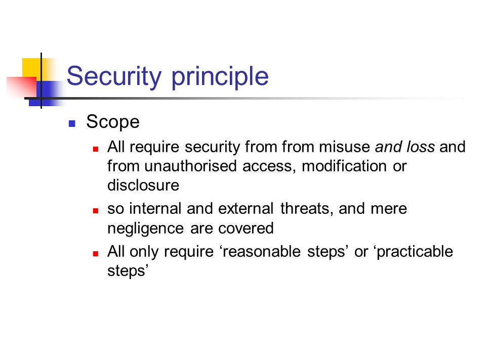 Security principle Scope All require security from from misuse and loss and from unauthorised access, modification or disclosure so internal and exter