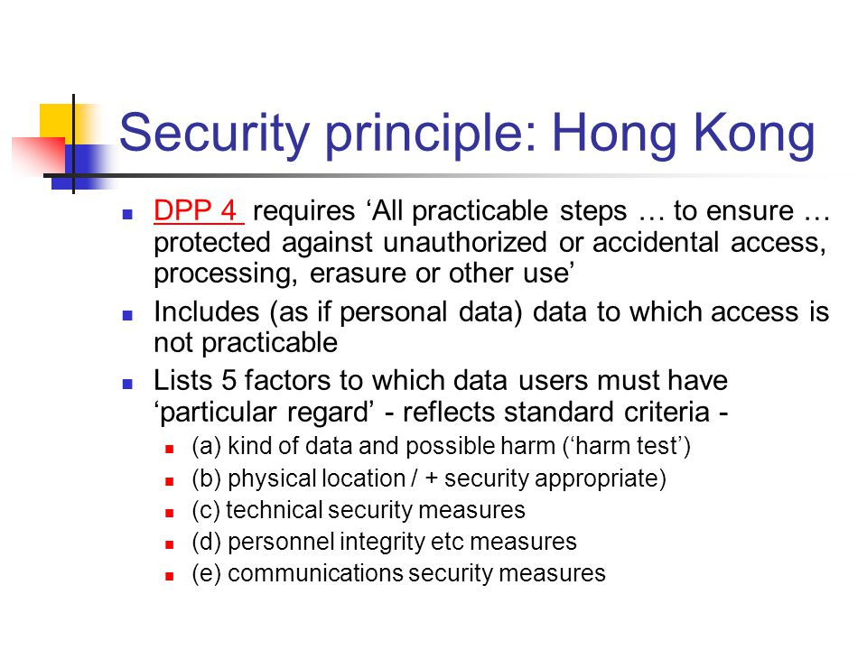 Security principle: Hong Kong DPP 4 requires 'All practicable steps … to ensure … protected against unauthorized or accidental access, processing, era