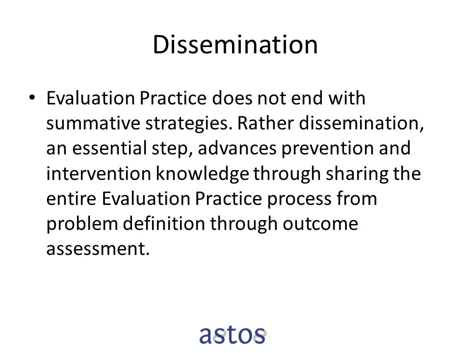 Dissemination Evaluation Practice does not end with summative strategies.