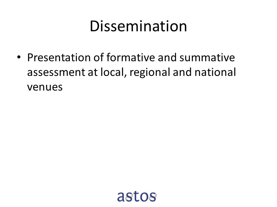Dissemination Presentation of formative and summative assessment at local, regional and national venues