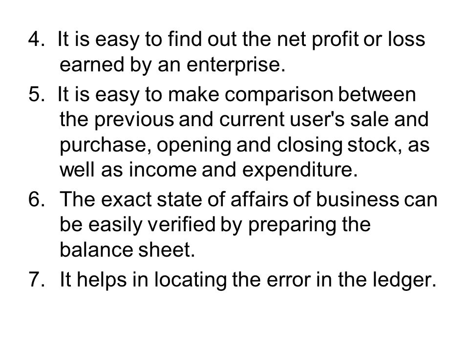 4. It is easy to find out the net profit or loss earned by an enterprise. 5. It is easy to make comparison between the previous and current user's sal