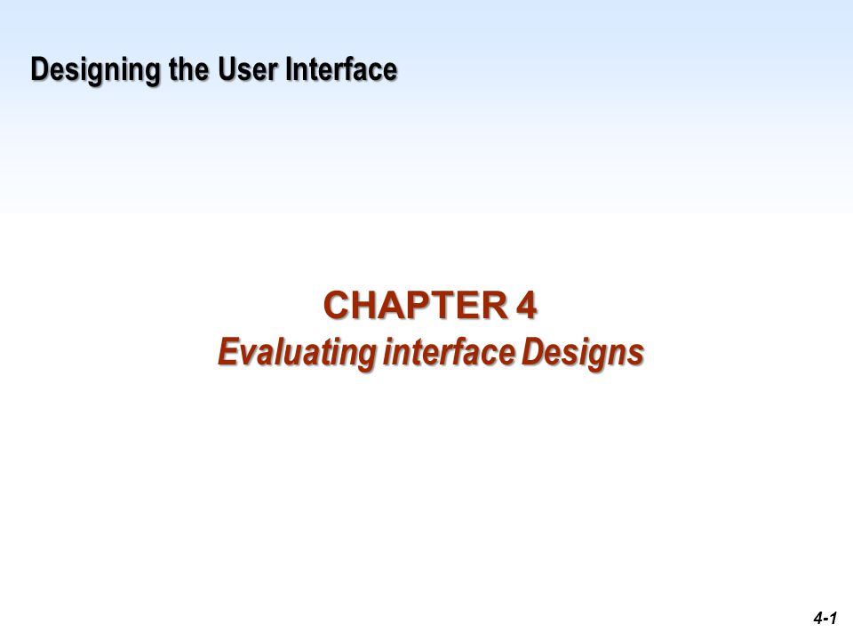 1-1 4-1 Designing the User Interface CHAPTER 4 Evaluating interface Designs