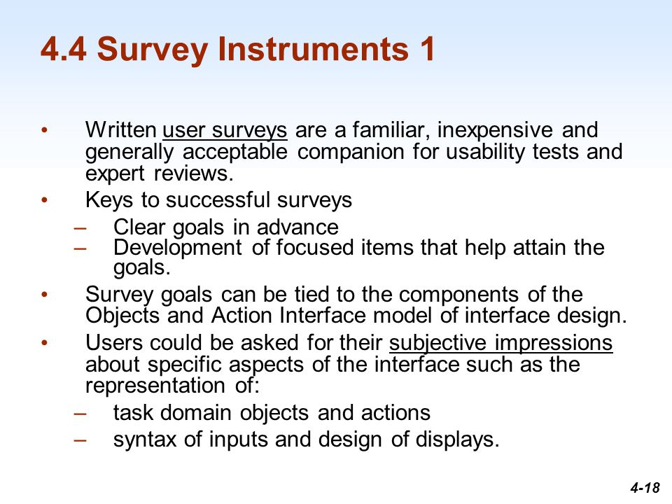 1-18 4.4 Survey Instruments 1 Written user surveys are a familiar, inexpensive and generally acceptable companion for usability tests and expert reviews.