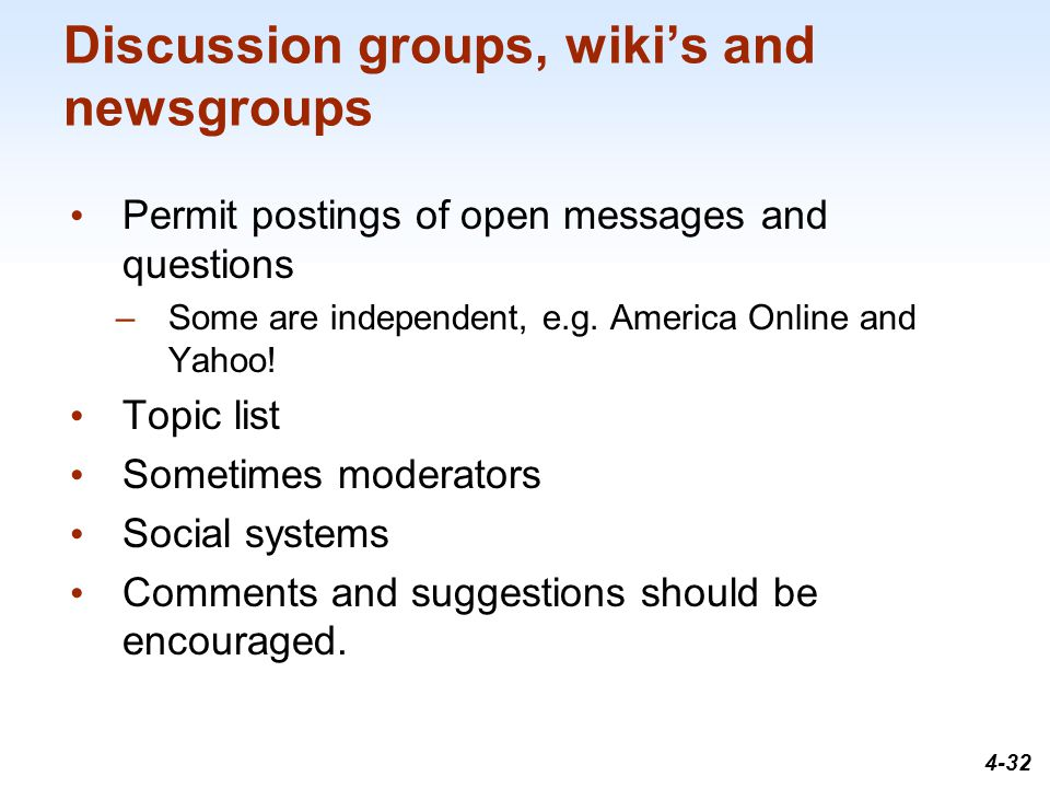 1-32 Discussion groups, wiki's and newsgroups Permit postings of open messages and questions –Some are independent, e.g.