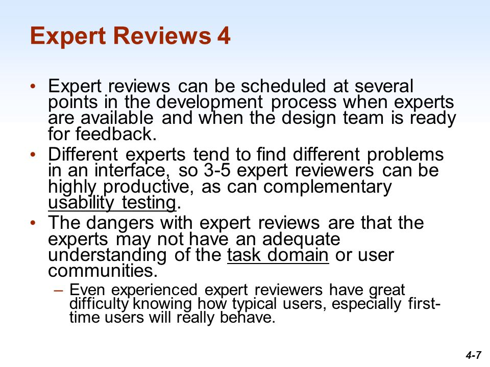 1-7 Expert Reviews 4 Expert reviews can be scheduled at several points in the development process when experts are available and when the design team is ready for feedback.