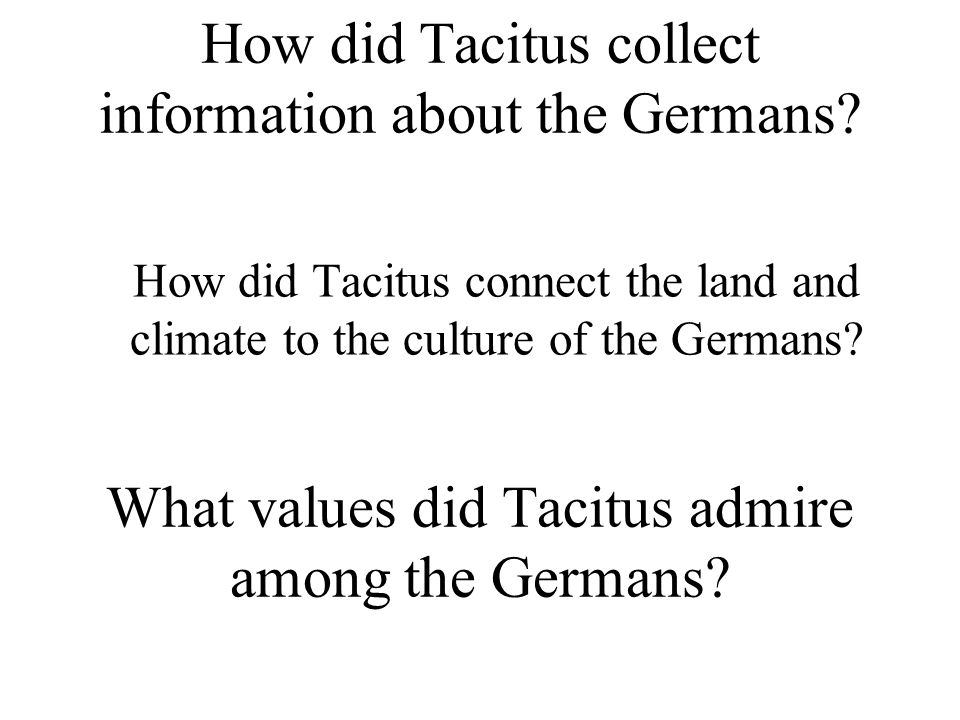 How did Tacitus connect the land and climate to the culture of the Germans.