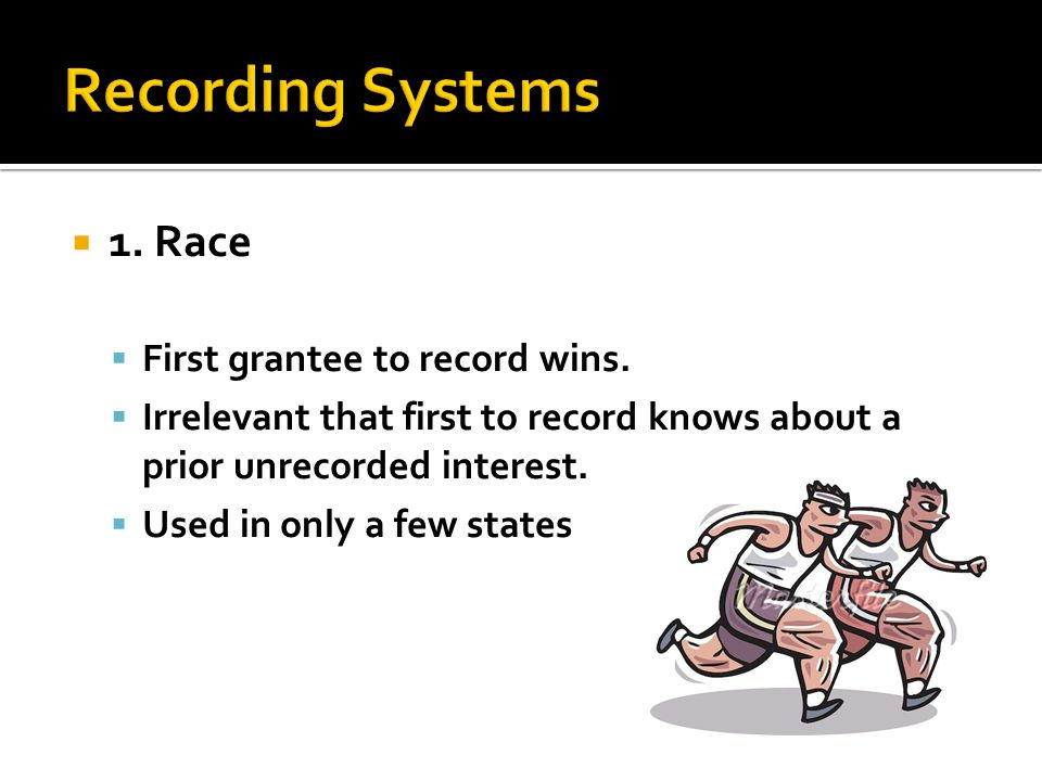  1. Race  First grantee to record wins.