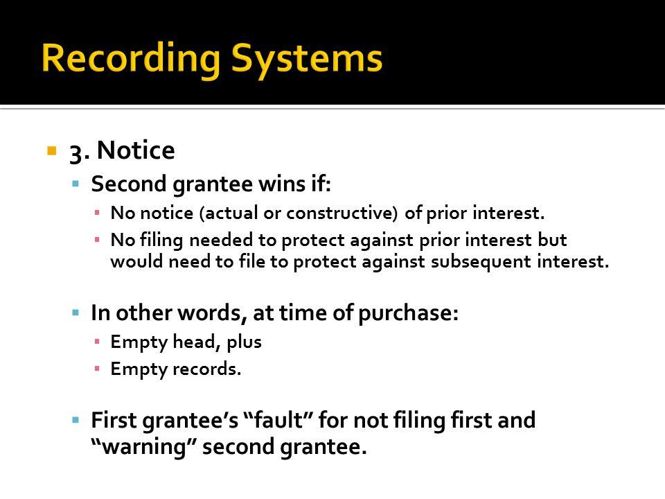  3. Notice  Second grantee wins if: ▪ No notice (actual or constructive) of prior interest.