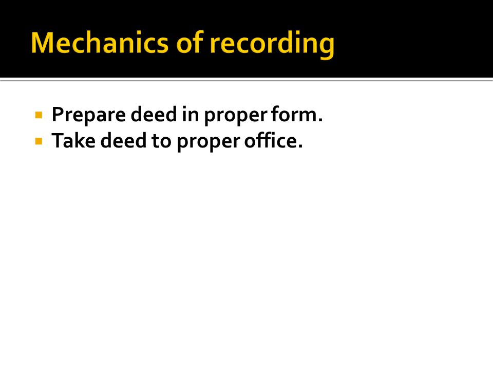  Prepare deed in proper form.  Take deed to proper office.