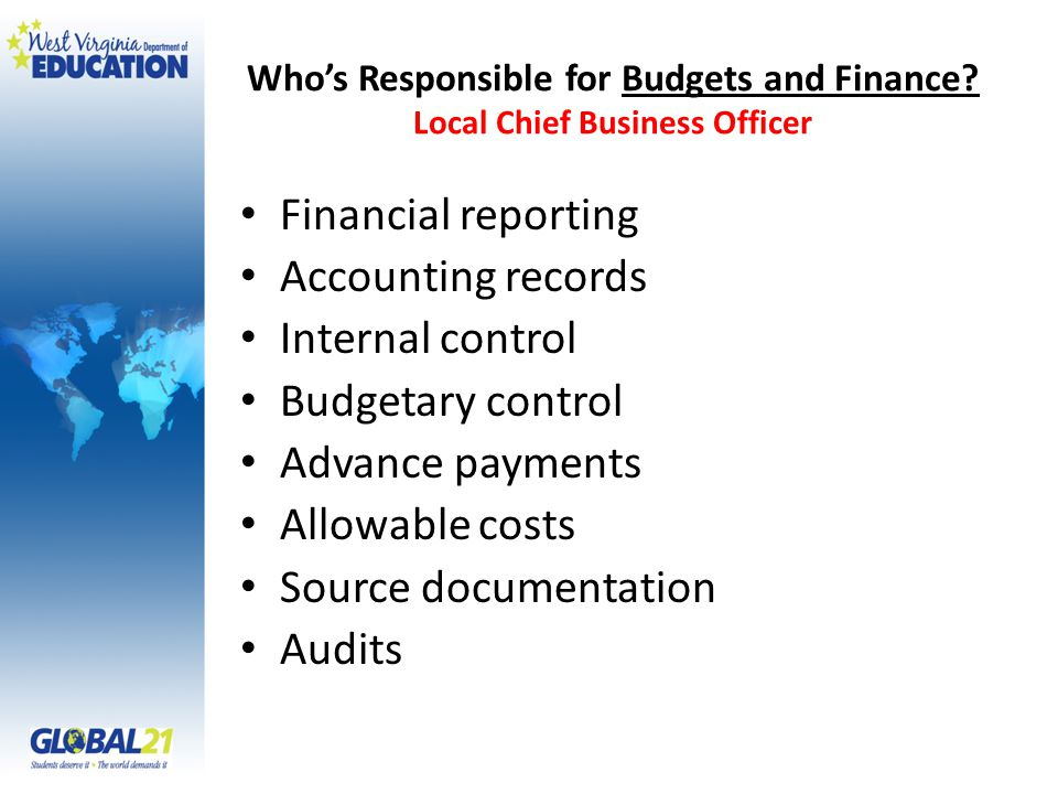 Who's Responsible for Budgets and Finance? Local Chief Business Officer Financial reporting Accounting records Internal control Budgetary control Adva