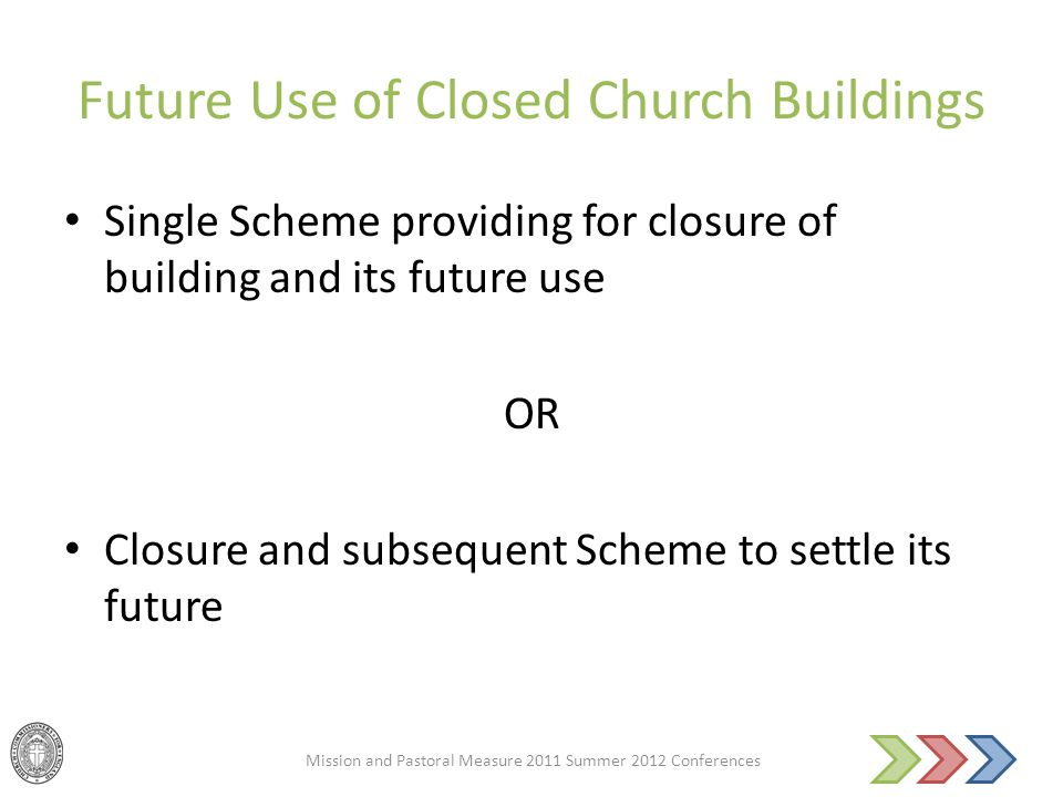 Future Use of Closed Church Buildings Single Scheme providing for closure of building and its future use OR Closure and subsequent Scheme to settle it