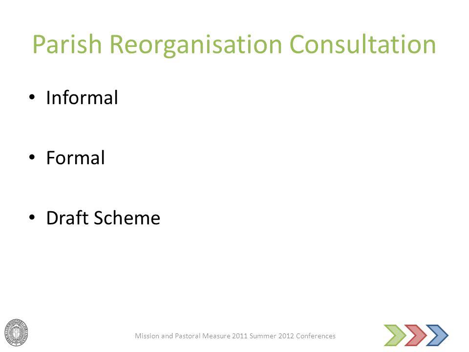 Parish Reorganisation Consultation Informal Formal Draft Scheme Mission and Pastoral Measure 2011 Summer 2012 Conferences